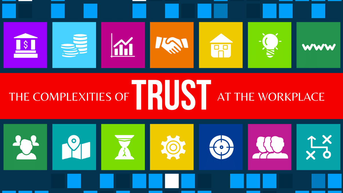 The Complexities Of Trust At The Workplace